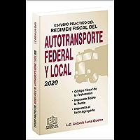 ESTUDIO PRÁCTICO DEL RÉGIMEN FISCAL DEL AUTOTRANSPORTE FEDERAL Y LOCAL 2020
