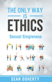 The Only Way is Ethics - Sexual Singleness: Why singleness is good, and practical thoughts on being single and sexual