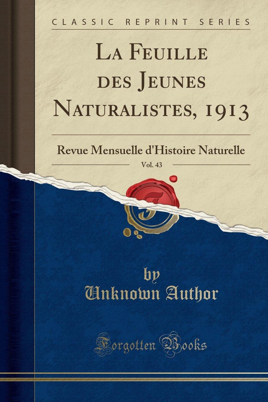Download La Feuille des Jeunes Naturalistes, 1913, Vol. 43: Revue Mensuelle d'Histoire Naturelle (Classic Reprint) (French Edition) PDF