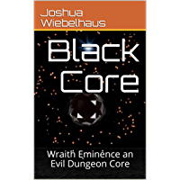 Black Core: Wraith Eminence an Evil Dungeon Core (The Wraith Trilogy Book 1) (English Edition)