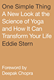 One Simple Thing: A New Look at the Science of Yoga and How It Can Transform Your Life (English Edition)