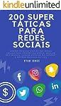 200 Super Táticas Para Redes Sociais: Domine Técnicas Simples Das Mídias Sociais Para Crescer Sua Marca, Escalar Seu...
