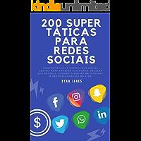 200 Super Táticas Para Redes Sociais: Domine Técnicas Simples Das Mídias Sociais Para Crescer Sua Marca, Escalar Seu Negócio, Ganhar Dinheiro Na Internet E Ser Bem-sucedido Na Vida