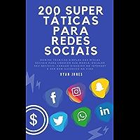 200 Super Táticas Para Redes Sociais: Domine Técnicas Simples Das Mídias Sociais Para Crescer Sua Marca, Escalar Seu…
