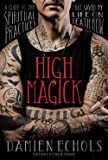 High Magick: A Guide to the Spiritual Practices That Saved My Life on Death Row