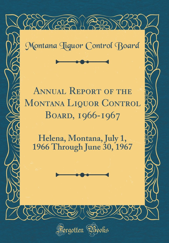 Read Online Annual Report of the Montana Liquor Control Board, 1966-1967: Helena, Montana, July 1, 1966 Through June 30, 1967 (Classic Reprint) pdf epub