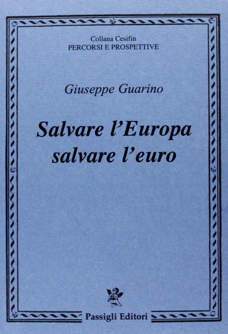 Salvare l'Europa salvare l'euro Copertina flessibile – 30 mag 2013 Giuseppe Guarino Passigli 8836813879 Unione Europea (UE)