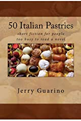 50 Italian Pastries: short fiction for people too busy to read a novel Kindle Edition