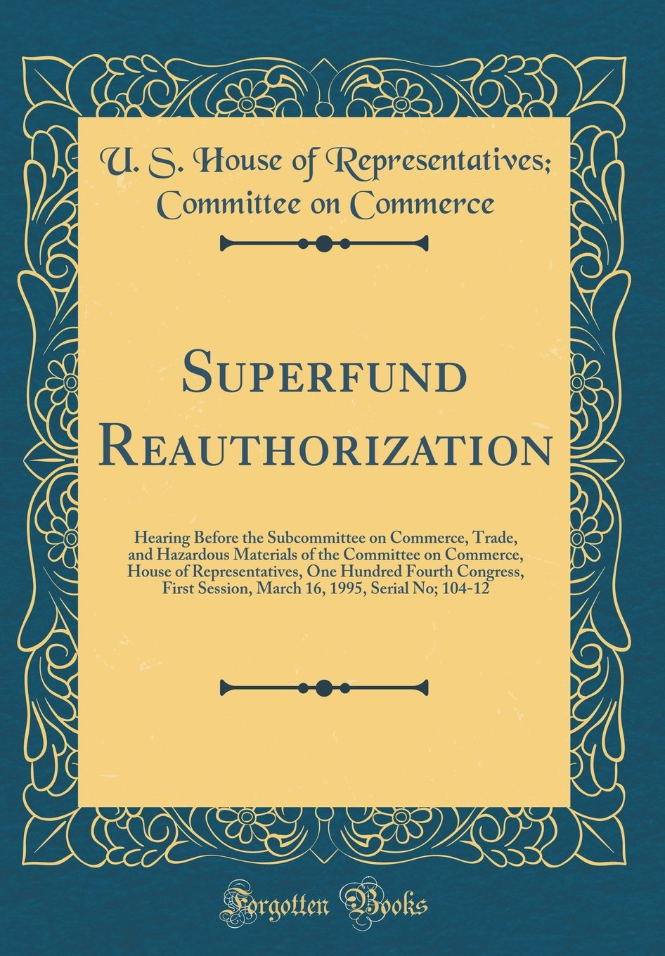Download Superfund Reauthorization: Hearing Before the Subcommittee on Commerce, Trade, and Hazardous Materials of the Committee on Commerce, House of ... 16, 1995, Serial No; 104-12 (Classic Reprint) pdf
