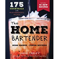 The Home Bartender: The Second Edition, 175+ Cocktails Made with 4 Ingredients or Less (Cocktail Book, Easy Simple Recipes, Mixology, Gift Book, Bartending Tricks and Recipes)