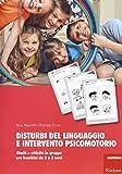 Disturbi del linguaggio e intervento psicomotorio. Giochi e attività in gruppo per bambini da 3 a 5 anni