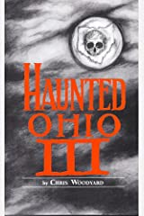 Haunted Ohio III: Still More Ghostly Tales from the Buckeye State (Haunted Ohio series Book 3) Kindle Edition
