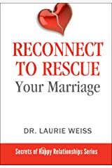 Reconnect to Rescue Your Marriage: Avoid Divorce and Feel Loved Again (The Secrets of Happy Relationships Series Book 5) Kindle Edition