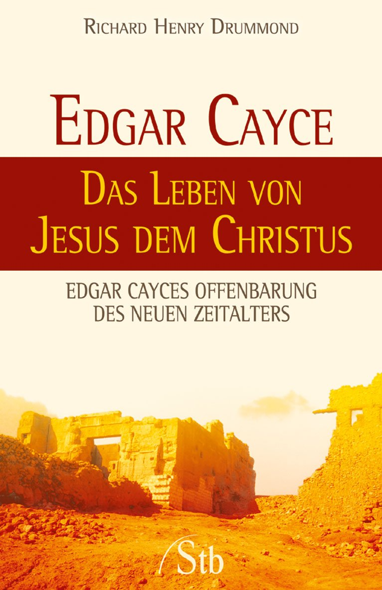 Edgar Cayce - Das Leben von Jesus dem Christus: Edgar Cayces Offenbarung des Neuen Zeitalters