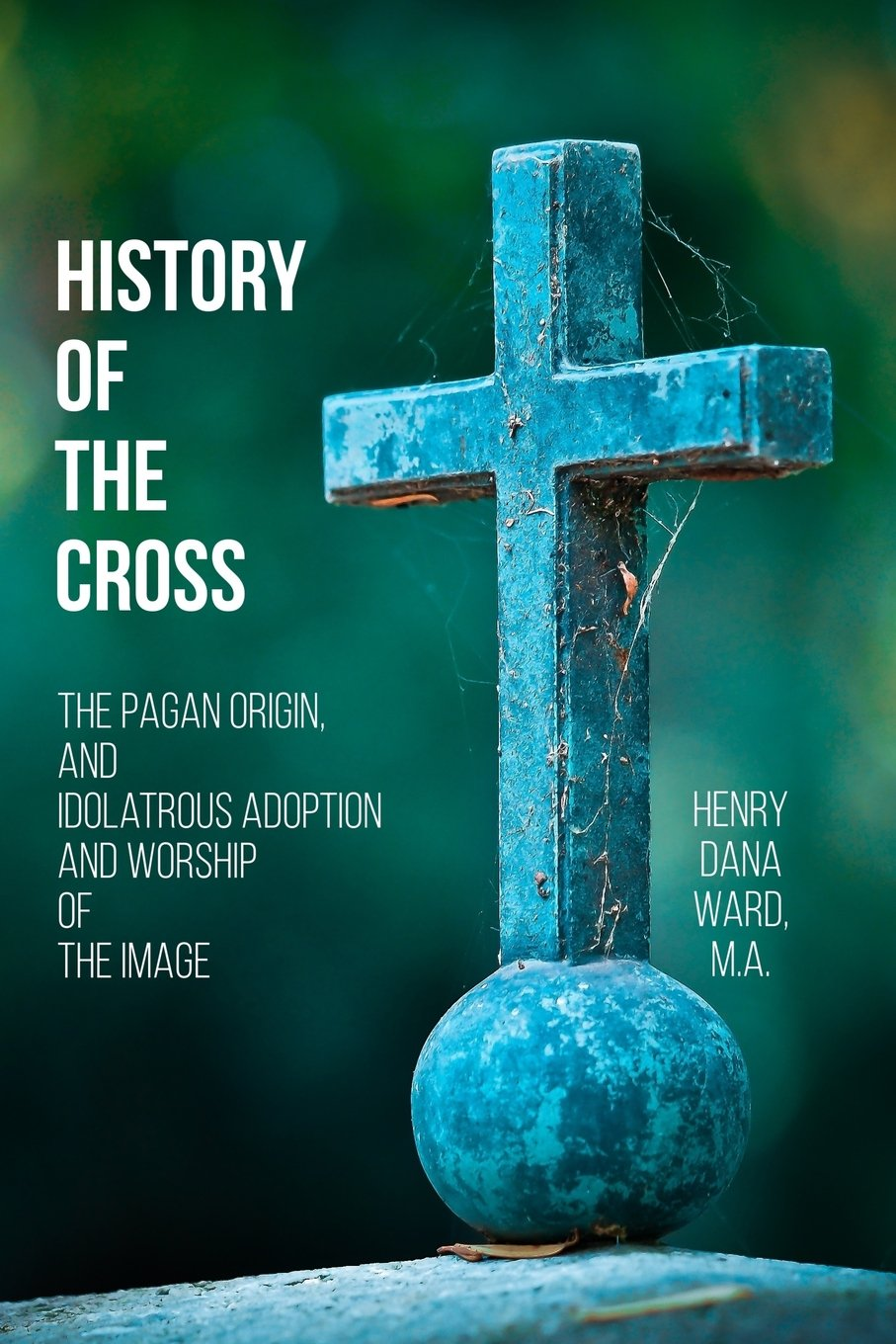 History Of The Cross The Pagan Origin And Idolatrous Adoption And