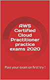 AWS Certified Cloud Practitioner practice exams 2020: Pass your exam on first try ! (English Edition)