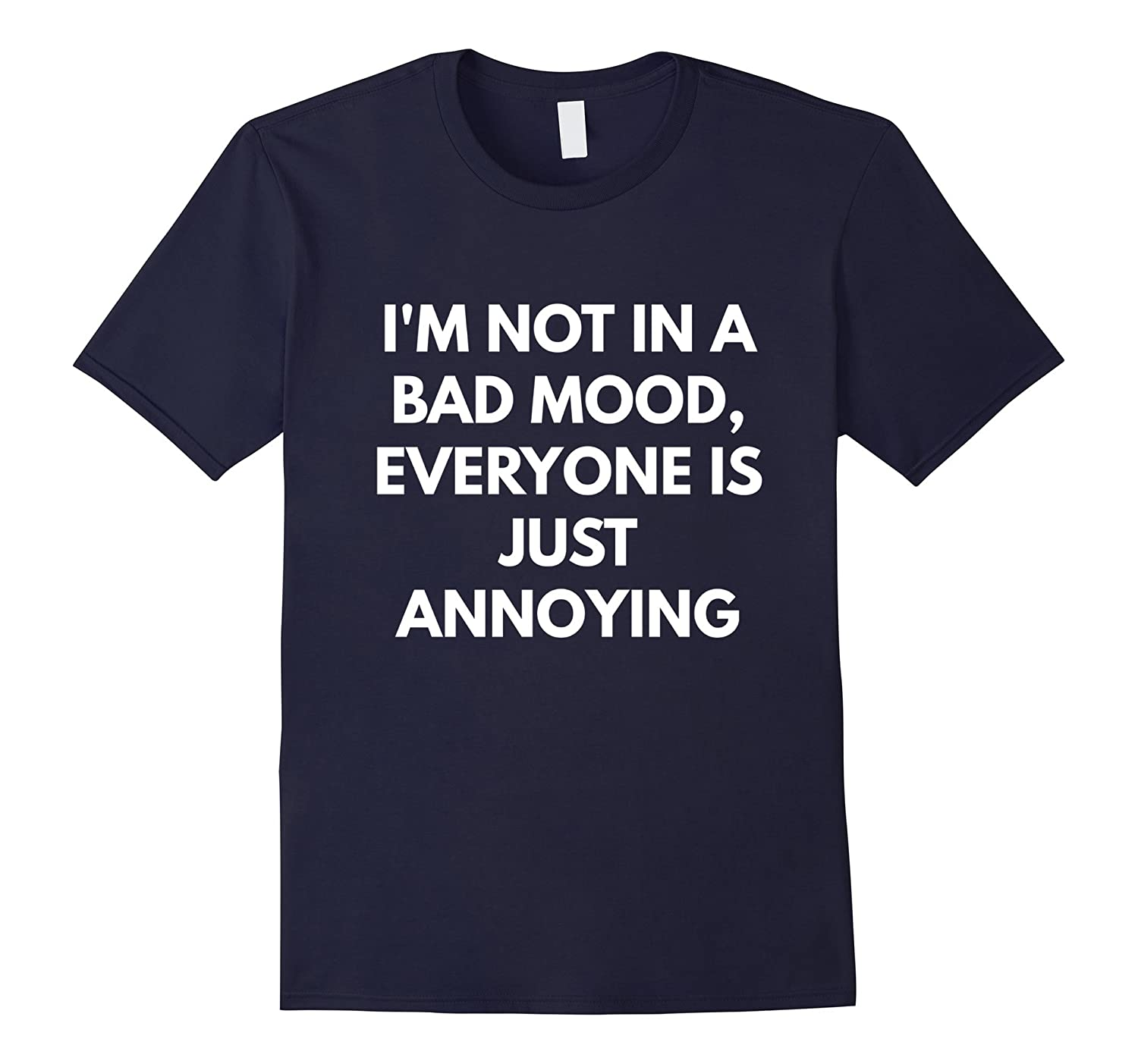 Im Not in a Bad Mood Everyone is Just Annoying t-shirt-TH