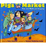 Pigs Go to Market: Fun with Math and Shopping (Pigs Will Be Pigs)