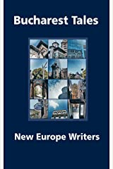 Bucharest Tales: A Collection of Central European Contemporary Writing Kindle Edition