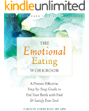 The Emotional Eating Workbook: A Proven-Effective, Step-by-Step Guide to End Your Battle with Food and Satisfy Your Soul (English Edition)