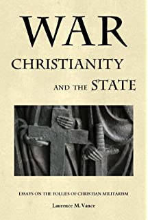 christianity and war and other essays against the warfare state  war christianity and the state essays on the follies of christian militarism
