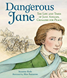 Dangerous Jane: The Life and Times of Jane Addams, Crusader for Peace