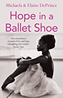 Hope In A Ballet Shoe: Orphaned By War Saved By