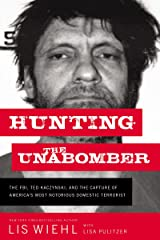Hunting the Unabomber: The FBI, Ted Kaczynski, and the Capture of America's Most Notorious Domestic Terrorist Kindle Edition