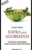 Kafka para agobiados (Genios para la vida cotidiana): 99 píldoras inspiradoras para aliviar las crisis cotidianas