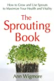 The Sprouting Book: How to Grow and Use Sprouts to Maximize Your Health and Vitality (Avery Health Guides)