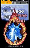 EL FUEGO DEL ZAFIRO ROJO (Tierra de Unicornios nº 1)