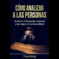 Cómo analizar a las personas: Analizar el lenguaje corporal y los tipos de personalidad (Spanish Edition)