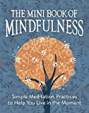 The Mini Book of Mindfulness: Simple Meditation Practices to Help You Live in the Moment (Miniature Editions)