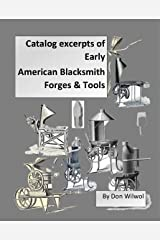 Catalog Excerpts of Early American Blacksmith Forges & Tools Kindle Edition
