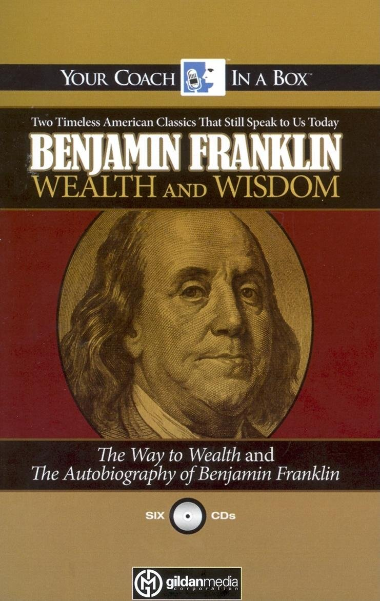 Read Online Benjamin Franklin Wealth and Wisdom: The Way to Wealth and The Autobiography of Benjamin Franklin: Two Timeless American Classics That Still Speak to Us Today pdf epub