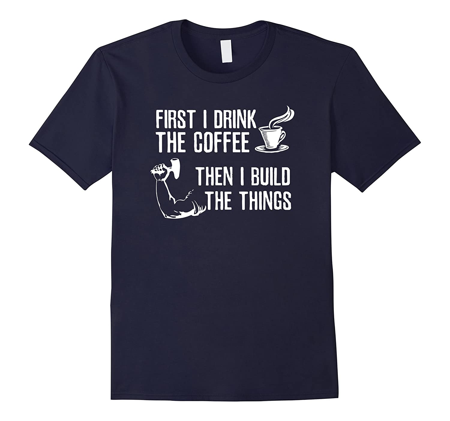 Drink Coffee And Build Things - Funny Woodworking T-shirt-TJ