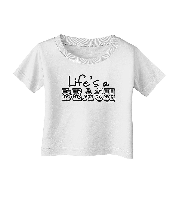 TooLoud Lifes a Beach Infant T-Shirt