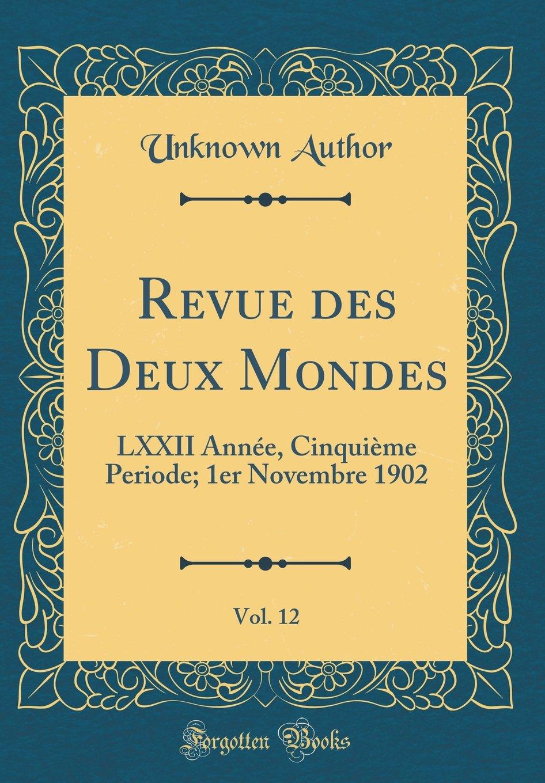 Download Revue Des Deux Mondes, Vol. 12: LXXII Annee, Cinquieme Periode; 1er Novembre 1902 (Classic Reprint) (French Edition) ebook
