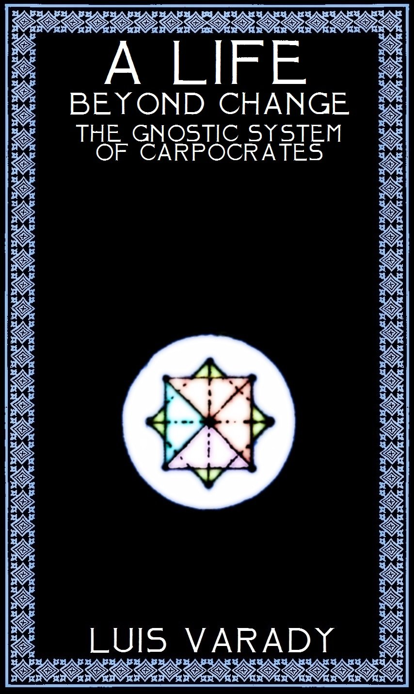 A Life Beyond Change - the Gnostic System of Carpocrates (English Edition)