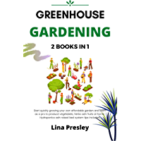 GREENHOUSE GARDENING: 2 BOOKS IN 1 Start quickly Growing your Own Affordable Garden and Learn as a Pro to Produce…