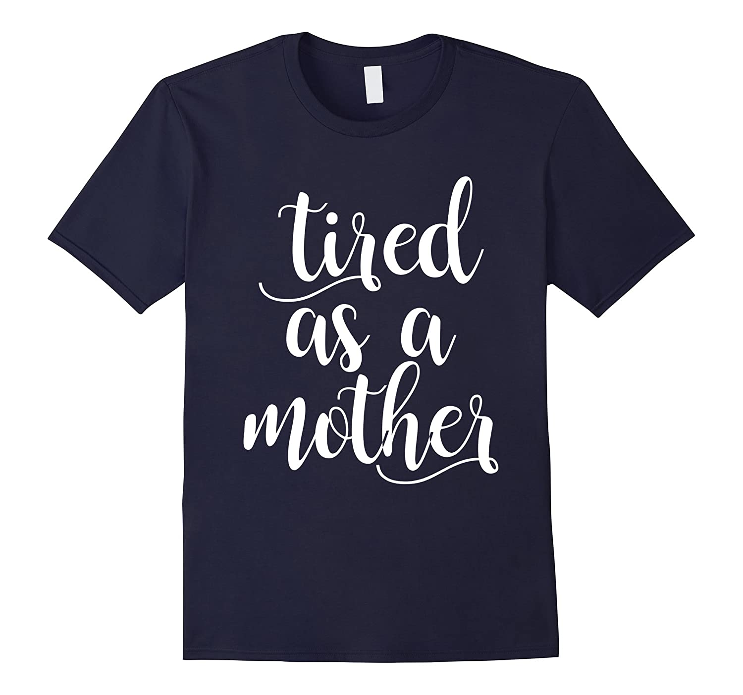 Tired As A Mother Shirt-TD
