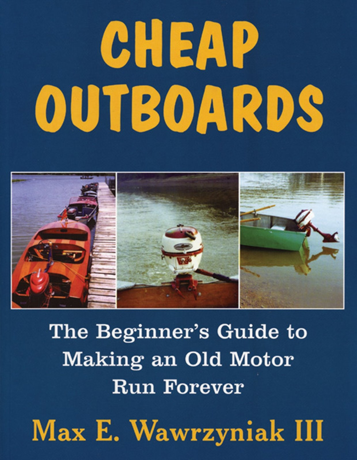 Cheap Outboards: The Beginner's Guide to Making an Old Motor Run Forever by Breakaway Books