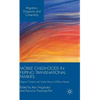 Mobile Childhoods in Filipino Transnational Families: Migrant Children with Similar Roots in Different Routes (Migration, Diasporas and Citizenship)