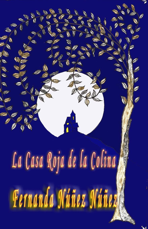 La Casa Roja de la Colina: Historias de Fantasmas | Paranormal | Literatura Infantil y Juvenil |Libro Didáctico: Amazon.es: Núñez Núñez, Auto Fernanda, Núñez Núñez, Fernanda: Libros