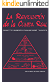 La Revolución de la Comida Real: Conoce tus alimentos para mejorar tu cuerpo (Spanish Edition)