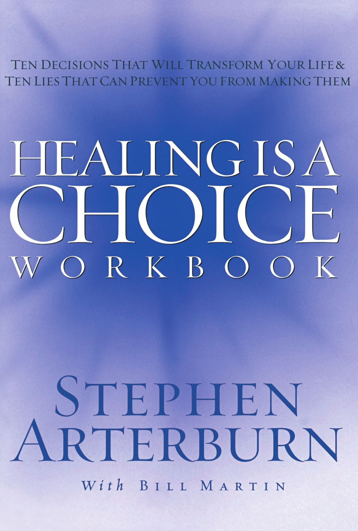 Download Healing is a Choice Workbook: 10 Decisions That Will Transform Your Life and the 10 Lies That Can Prevent You From Making Them pdf epub