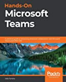 Hands-On Microsoft Teams: A practical guide to enhancing enterprise collaboration with Microsoft Teams and Office 365