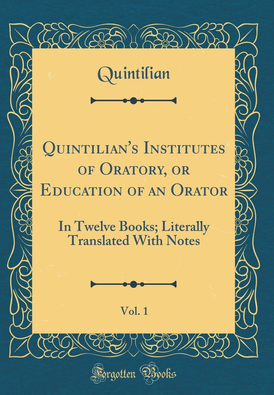 Download Quintilian's Institutes of Oratory, or Education of an Orator, Vol. 1: In Twelve Books; Literally Translated With Notes (Classic Reprint) ebook