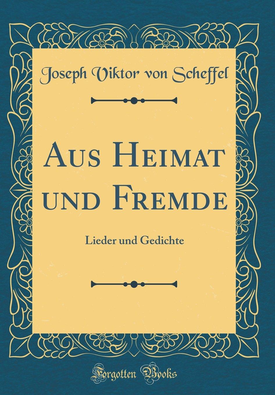 Aus Heimat Und Fremde Lieder Und Gedichte Classic Reprint