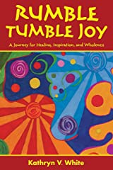 Rumble Tumble Joy: A Journey for Healing, Inspiration, and Wholeness Paperback